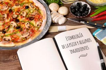 Etimología de la palabra Pizza y de algunos ingredientes